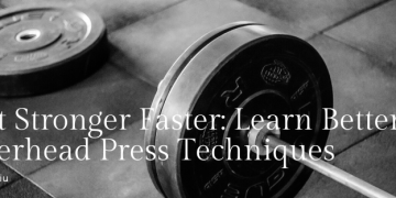 Get Stronger Faster: Learn Better Overhead Press Techniques