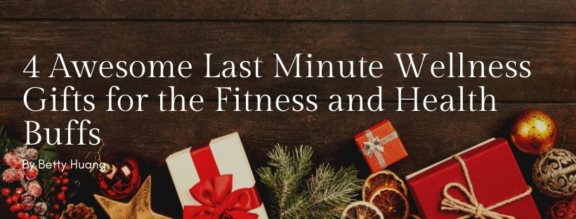 4 Awesome Last Minute Wellness Gifts for the Fitness and Health Buffs