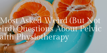 10 Most Asked Weird (But Not Weird) Questions About Pelvic Health Physiotherapy